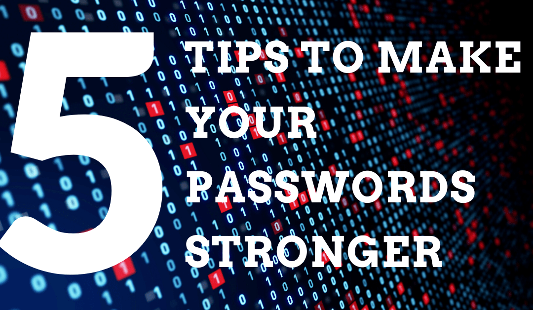 5 Tips To Make Your Passwords Stronger
